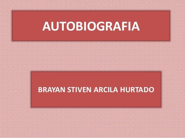 AUTOBIOGRAFIA BRAYAN STIVEN ARCILA HURTADO