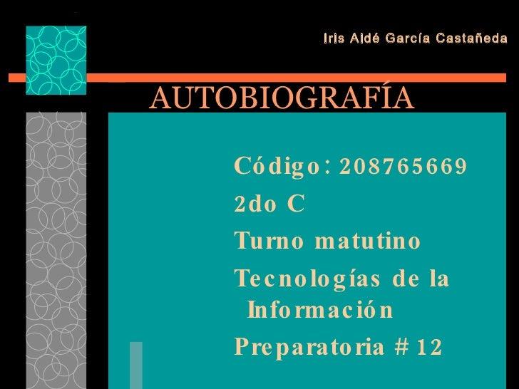 AUTOBIOGRAFÍA <ul><ul><ul><ul><ul><li>Código: 208765669 </li></ul></ul></ul></ul></ul><ul><ul><ul><ul><ul><li>2do C </li><...