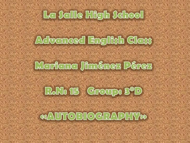 La Salle High SchoolAdvanced English ClassMariana Jiménez PérezR.N: 15   Group: 3°D«AUTOBIOGRAPHY»<br />