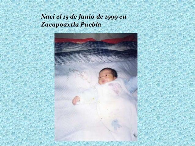Nací el 15 de Junio de 1999 enZacapoaxtla Puebla