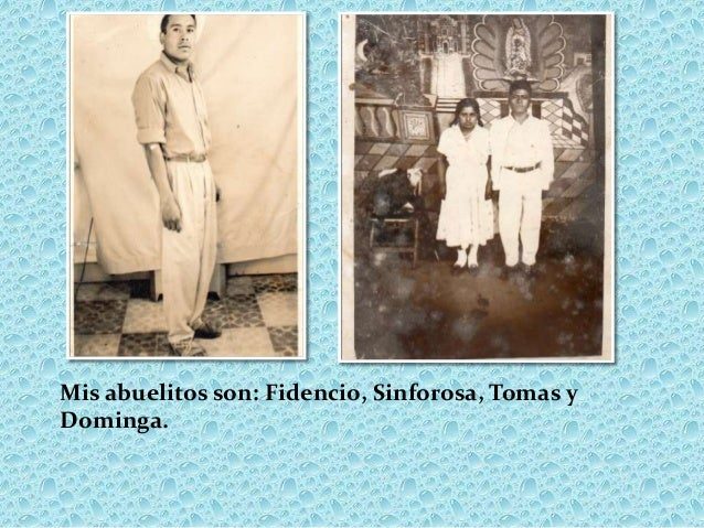 Mis abuelitos son: Fidencio, Sinforosa, Tomas yDominga.