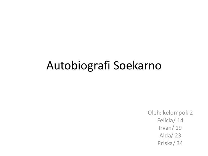Autobiografi Soekarno<br />Oleh: kelompok 2<br />Felicia/ 14<br />Irvan/ 19<br />Alda/ 23<br />Priska/ 34<br />