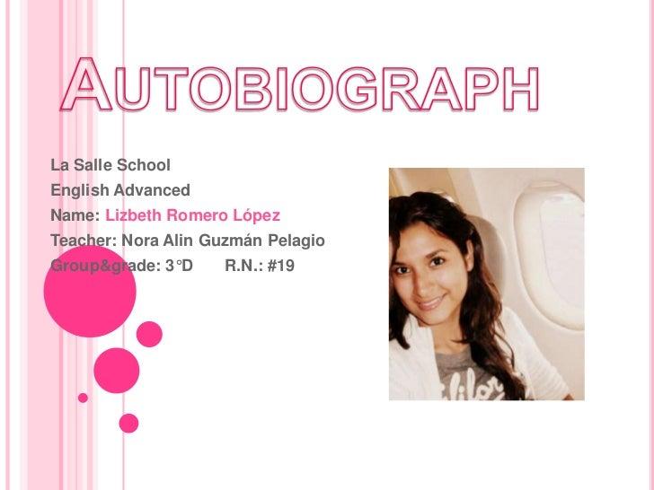 Autobiograph<br />La Salle School<br />EnglishAdvanced<br />Name: Lizbeth Romero López<br />Teacher: Nora Alin Guzmán Pela...