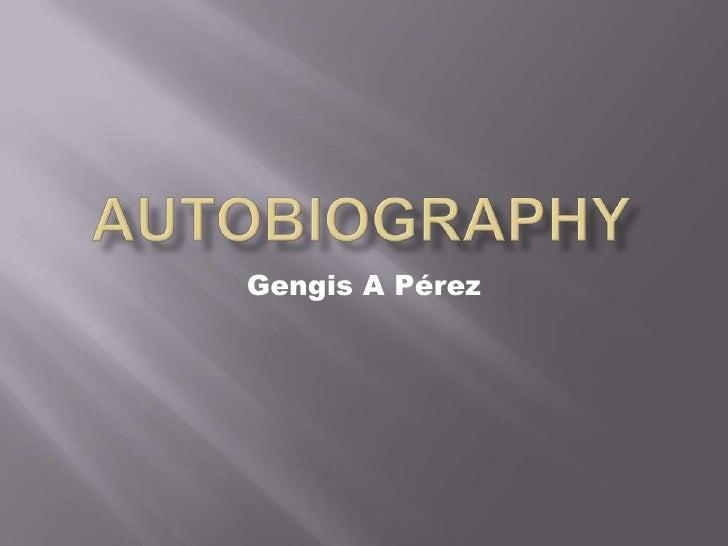 Autobiography<br />Gengis A Pérez<br />