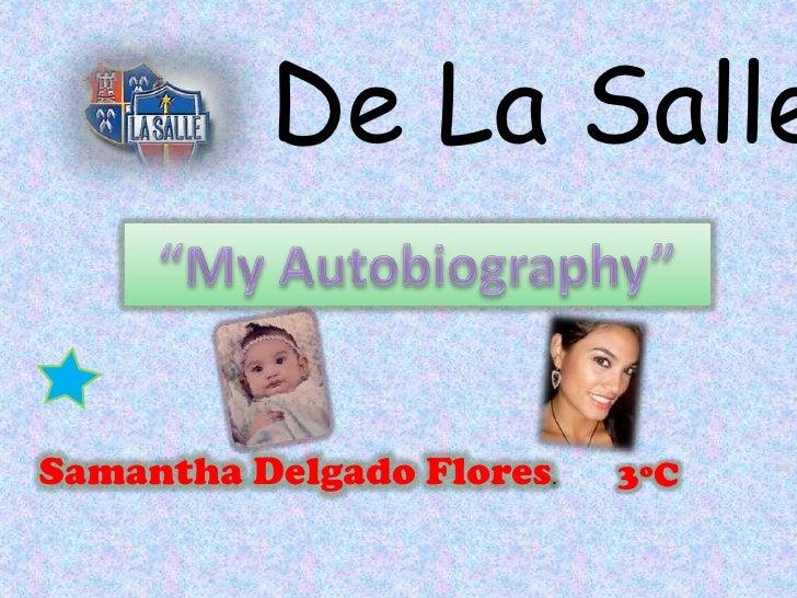 """De La Salle<br />""""My Autobiography""""<br />Samantha Delgado Flores.<br />3ºC<br />"""