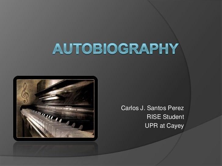 Autobiography<br />Carlos J. Santos Perez<br />RISE Student<br />UPR at Cayey<br />