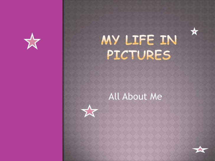 My life in pictures<br />All About Me<br />