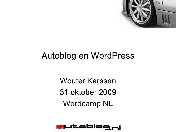 Autoblog en WordPress      Wouter Karssen     31 oktober 2009      Wordcamp NL