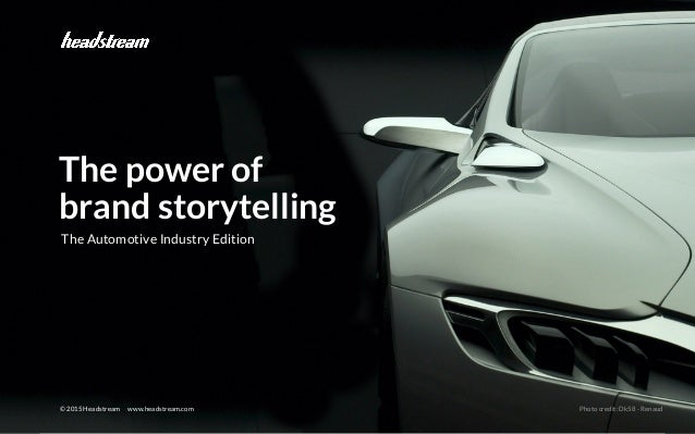 Brand Storytelling - Verticals © 2015 Headstream © 2015 Headstream www.headstream.com Photo credit: Dk58 - Renaud The Auto...