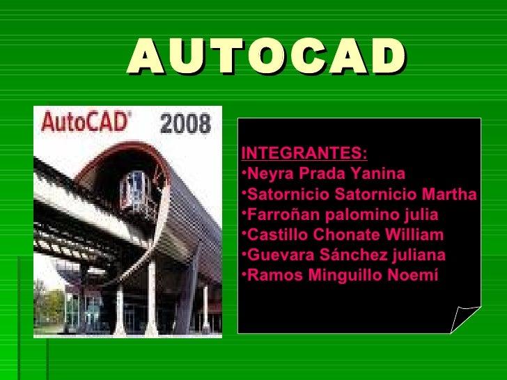 AUTOCAD   INTEGRANTES:   •Neyra Prada Yanina   •Satornicio Satornicio Martha   •Farroñan palomino julia   •Castillo Chonat...