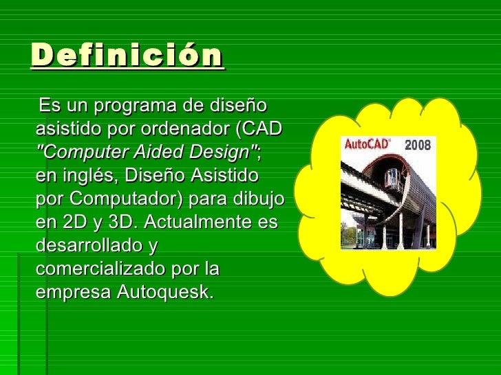 """Definición Es un programa de diseño asistido por ordenador (CAD """"Computer Aided Design""""; en inglés, Diseño Asistido por Co..."""