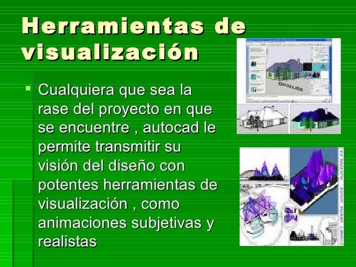 Herramientas de visualización  Cualquiera que sea la   rase del proyecto en que   se encuentre , autocad le   permite tra...