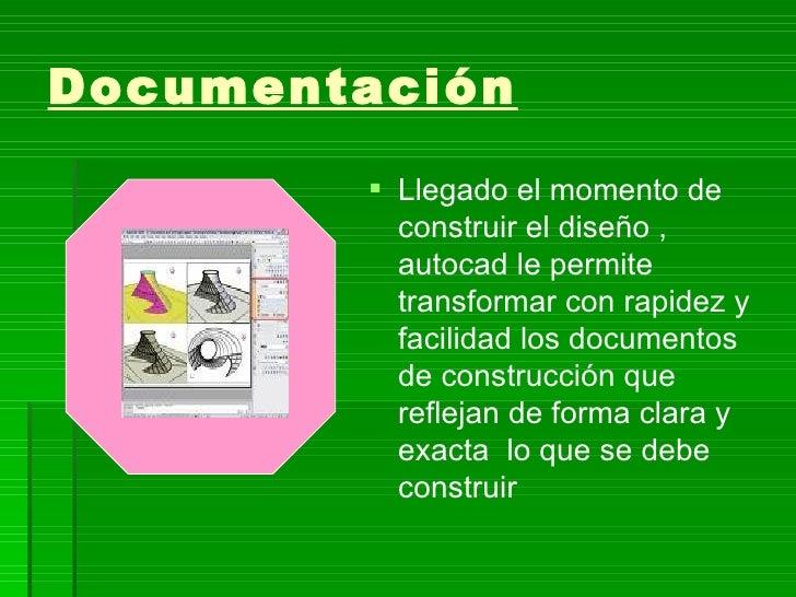 Documentación          Llegado el momento de           construir el diseño ,           autocad le permite           trans...