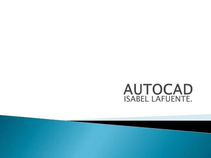 AUTOCAD<br />ISABEL LAFUENTE.<br />