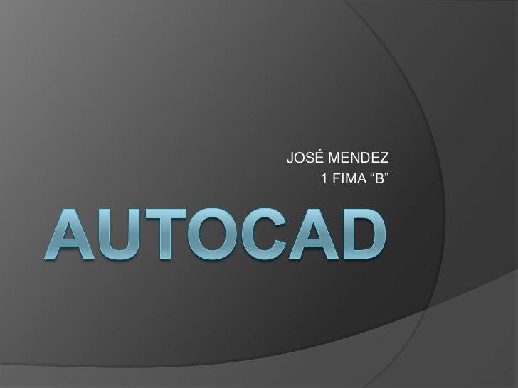 "autocad<br />JOSÉ MENDEZ<br />1 FIMA ""B""<br />"