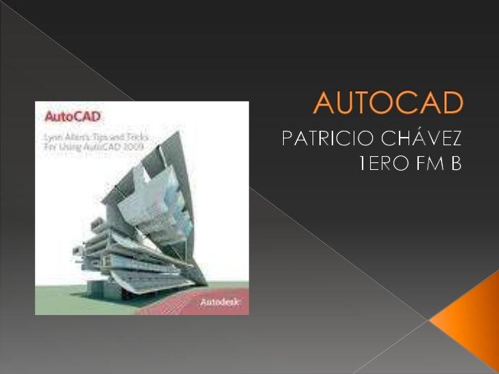 AUTOCAD<br />PATRICIO CHÁVEZ <br />1ERO FM B<br />
