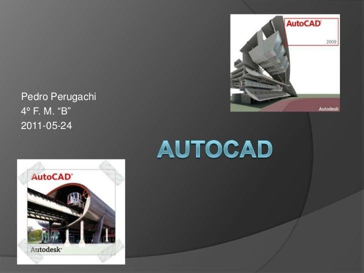 """AUTOCAD<br />Pedro Perugachi<br />4º F. M. """"B""""<br />2011-05-24<br />"""