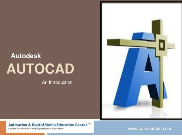 AUTOCAD Autodesk www.admecindia.co.in An Introduction