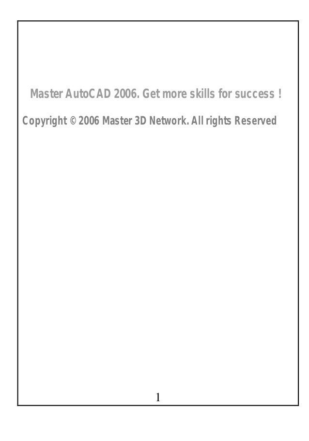 1 Master AutoCAD 2006. Get more skills for success ! Copyright © 2006 Master 3D Network. All rights Reserved