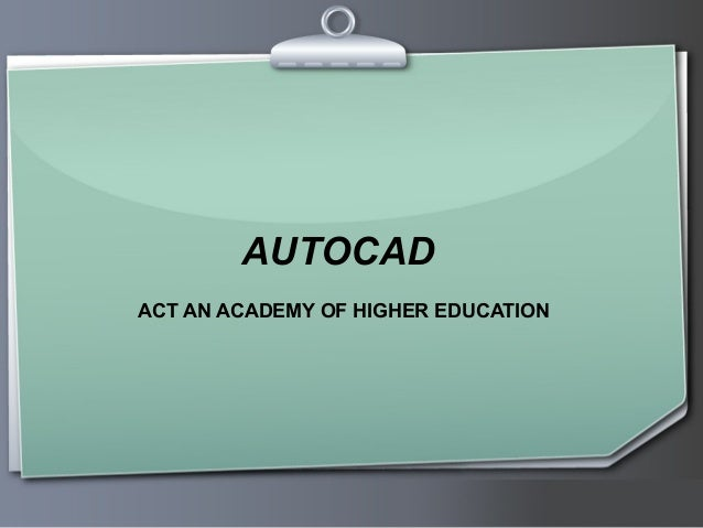 AUTOCAD ACT AN ACADEMY OF HIGHER EDUCATION  Ihr Logo