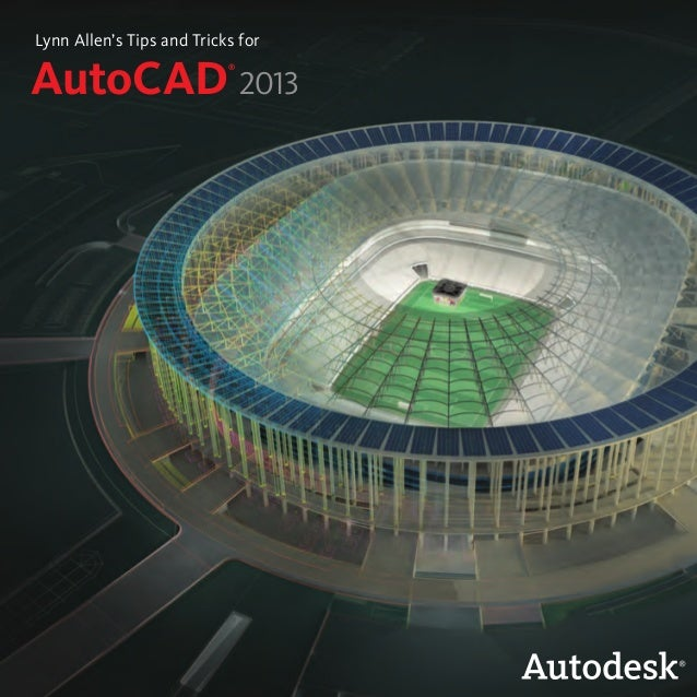 AutoCAD ® 2013 Lynn Allen's Tips and Tricks for