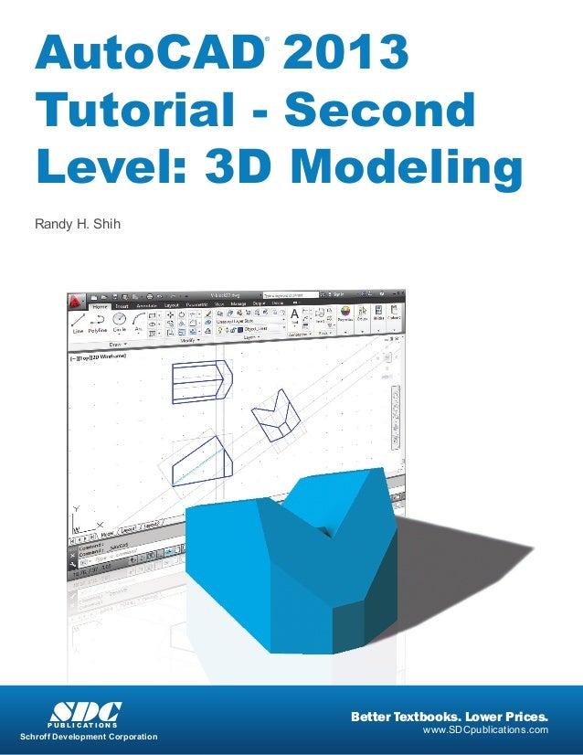 AutoCAD 2013 Tutorial - Second Level: 3D Modeling ®  Randy H. Shih  SDC  P U B L I C AT I O N S  Schroff Development Corpo...