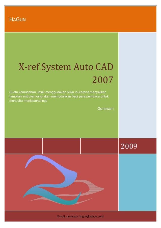 HAGUN     X‐refSystemAutoCAD 2007 Suatu kemudahan untuk menggunakan buku ini karena menyajikan tampilan instruksi y...