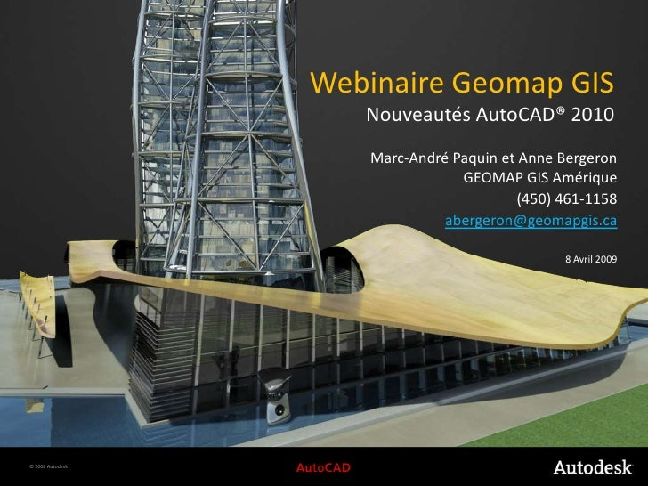 WebinaireGeomap GIS<br />Nouveautés AutoCAD® 2010<br />Marc-André Paquin et Anne BergeronGEOMAP GIS Amérique<br />(450) 46...