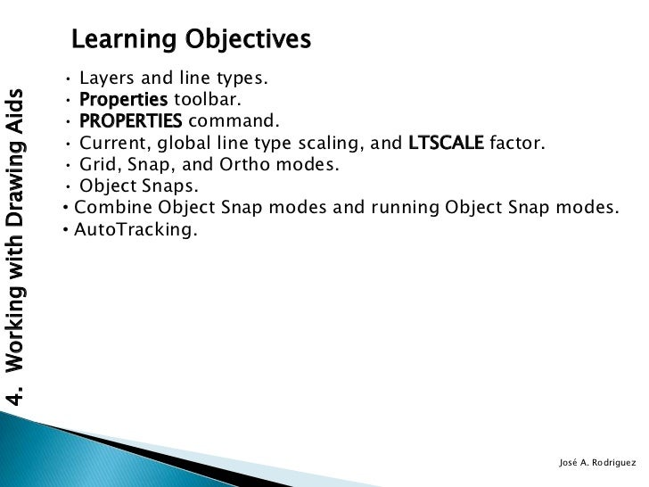 Learning Objectives                               • Layers and line types.                               • Properties tool...