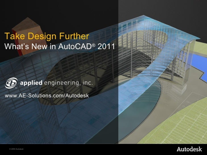 Take Design Further What's New in AutoCAD ®  2011 www.AE-Solutions.com/Autodesk