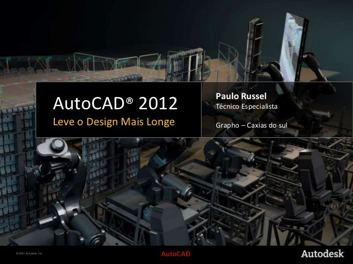 AutoCAD® 2012<br />Leve o Design MaisLonge<br />Paulo Russel<br />TécnicoEspecialista<br />Grapho – Caxias do sul<br />
