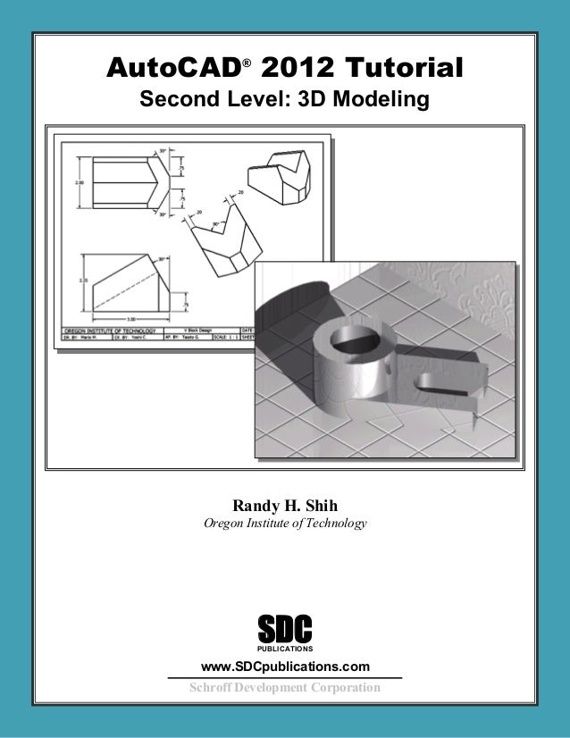 AutoCAD® 2012 Tutorial Second Level: 3D Modeling Randy H. Shih Oregon Institute of Technology SDC www.SDCpublications.com ...