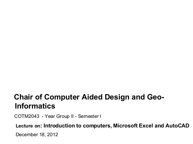 Chair of Computer Aided Design and Geo-InformaticsCOTM2043 - Year Group II - Semester ILecture on: Introduction to compute...
