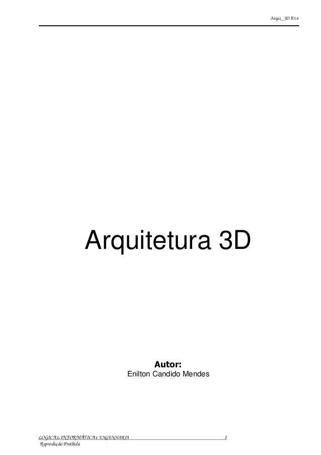 Arqui_3D R14 LOGICAL INFORMÁTICA e ENGENHARIA 1 Reprodução Proibida Arquitetura 3D Autor: Enilton Candido Mendes