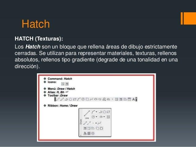 Hatch HATCH (Texturas): Los Hatch son un bloque que rellena áreas de dibujo estrictamente cerradas. Se utilizan para repre...