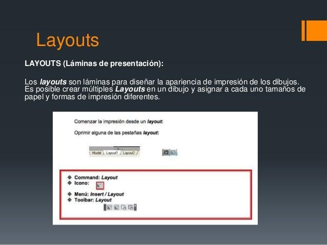 Layouts LAYOUTS (Láminas de presentación): Los layouts son láminas para diseñar la apariencia de impresión de los dibujos....