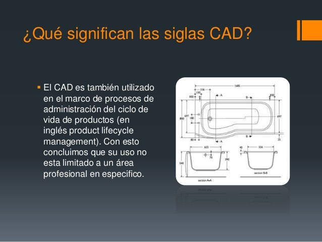 ¿Qué significan las siglas CAD?  El CAD es también utilizado en el marco de procesos de administración del ciclo de vida ...