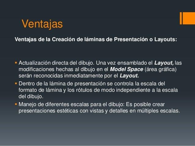Ventajas Ventajas de la Creación de láminas de Presentación o Layouts:  Actualización directa del dibujo. Una vez ensambl...