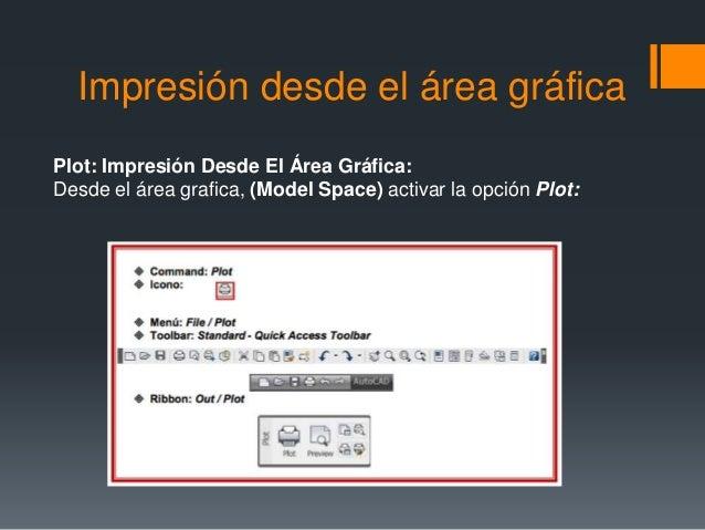 Impresión desde el área gráfica Plot: Impresión Desde El Área Gráfica: Desde el área grafica, (Model Space) activar la opc...