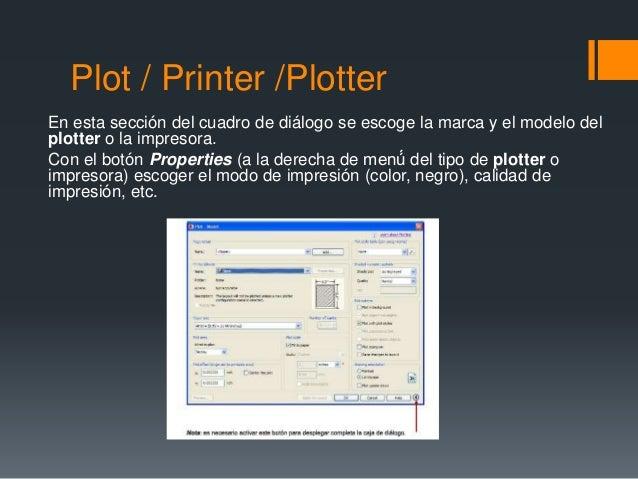 Plot / Printer /Plotter En esta sección del cuadro de diálogo se escoge la marca y el modelo del plotter o la impresora. C...