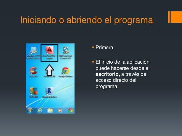 Iniciando o abriendo el programa  Primera  El inicio de la aplicación puede hacerse desde el escritorio, a través del ac...