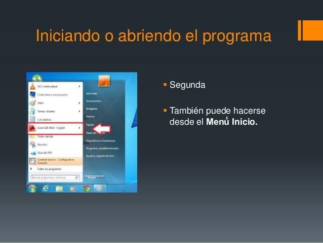 Iniciando o abriendo el programa  Segunda  También puede hacerse desde el Menú́ Inicio.