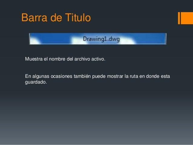 Barra de Titulo Muestra el nombre del archivo activo. En algunas ocasiones también puede mostrar la ruta en donde esta gua...