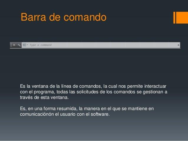Barra de comando Es la ventana de la línea de comandos, la cual nos permite interactuar con el programa, todas las solicit...