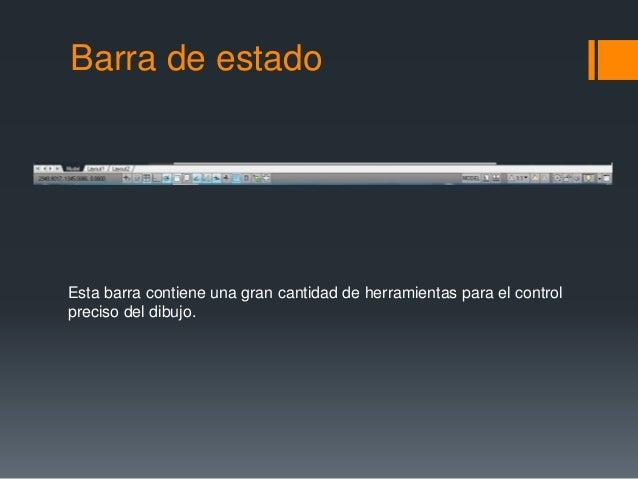 Barra de estado Esta barra contiene una gran cantidad de herramientas para el control preciso del dibujo.