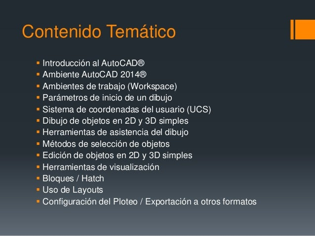 Contenido Temático  Introducción al AutoCAD®  Ambiente AutoCAD 2014®  Ambientes de trabajo (Workspace)  Parámetros de ...