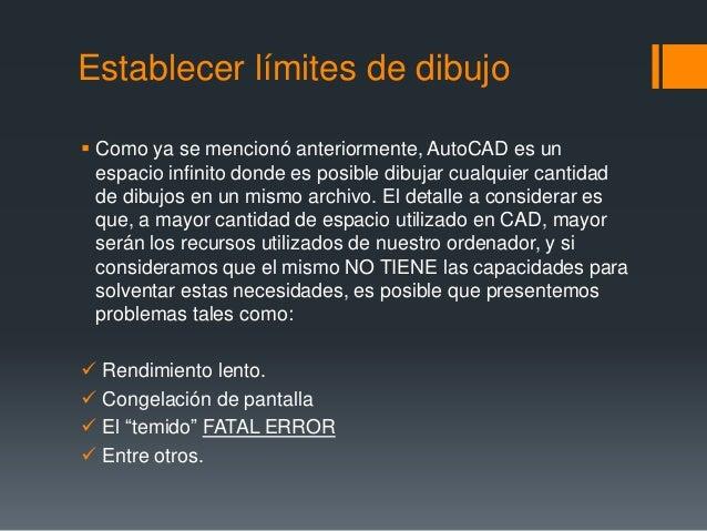 Establecer límites de dibujo  Como ya se mencionó anteriormente, AutoCAD es un espacio infinito donde es posible dibujar ...
