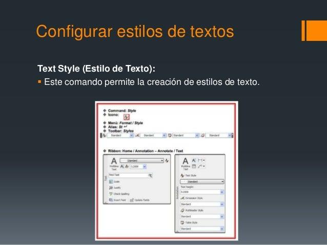 Configurar estilos de textos Text Style (Estilo de Texto):  Este comando permite la creación de estilos de texto.