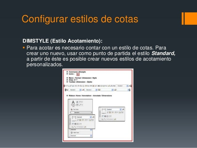 Configurar estilos de cotas DIMSTYLE (Estilo Acotamiento):  Para acotar es necesario contar con un estilo de cotas. Para ...