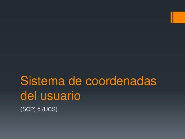Sistema de coordenadas del usuario (SCP) ó (UCS)